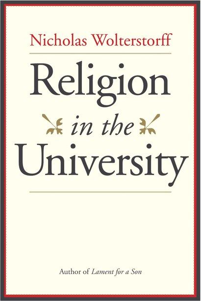 Religion In The University by Nicholas Wolterstorff