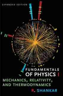 Fundamentals Of Physics I: Mechanics, Relativity, And Thermodynamics, Expanded Edition by R. Shankar