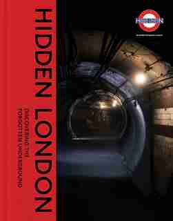 Hidden London: Discovering The Forgotten Underground by David Bownes