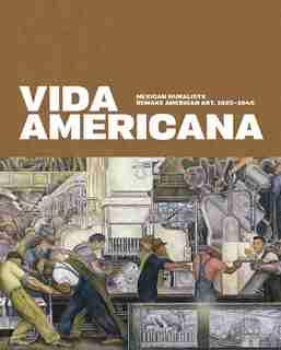 Vida Americana: Mexican Muralists Remake American Art, 1925-1945 by Barbara Haskell