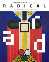 Radical: Italian Design 1965-1985, The Dennis Freedman Collection