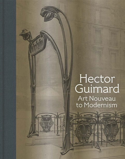 Hector Guimard: Art Nouveau To Modernism by David A Hanks