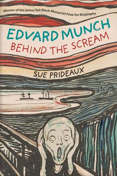 Edvard Munch: Behind The Scream by Sue Prideaux