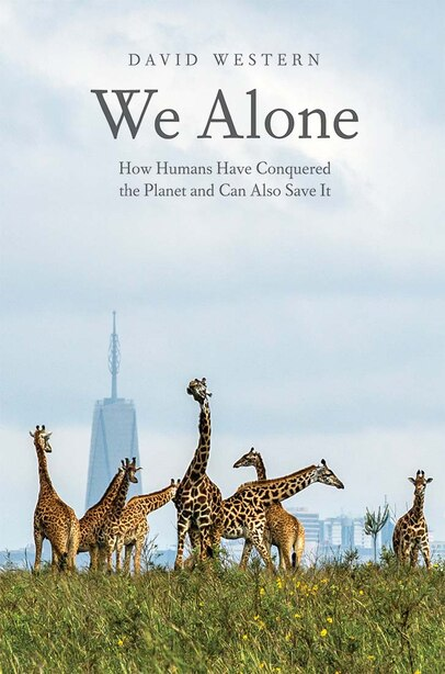 We Alone: How Humans Have Conquered The Planet And Can Also Save It by David Western