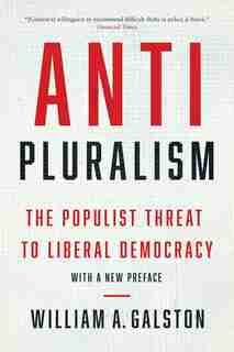 Anti-pluralism: The Populist Threat To Liberal Democracy by William A. Galston