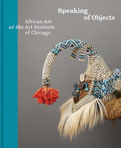 Speaking Of Objects: African Art At The Art Institute Of Chicago by Constantine Petridis