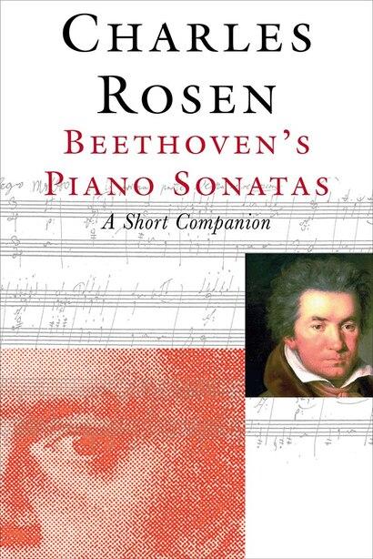 Beethoven's Piano Sonatas: A Short Companion by Charles Rosen