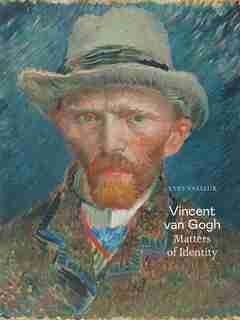 Vincent Van Gogh: Matters Of Identity by Yves Vasseur