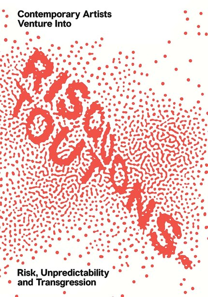 Risquons-tout: Planetary Artists Venture Into Risk, Unpredictability, And Transgression by Emanuele Coccia