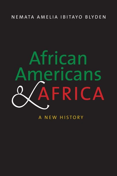 African Americans And Africa: A New History by Nemata Amelia Ibitayo Blyden