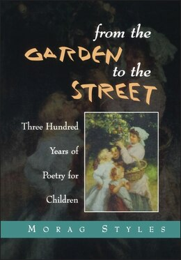 Book From the Garden to the Street: Three Hundred Years of Poetry for Children by Morag Styles