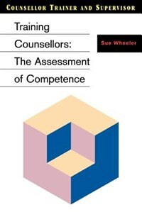 Book Training Counsellors: The Assessment Of Competence by Sue Wheeler