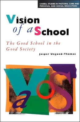 Book Vision of a School: The Good School in the Good Society by Jasper Ungoed-Tho