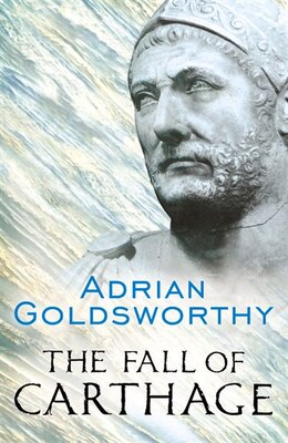 Book The Fall of Carthage: The Punic Wars 265-146BC by Adrian Goldsworthy