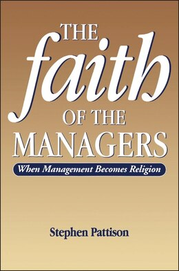 Book Faith of the Managers: When Management Becomes Religion by Stephen Pattison