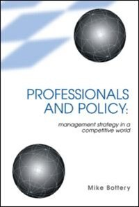 Book Professionals and Policy: Management Strategy in a Competitive World by Mike Bottery
