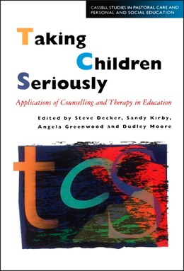 Book Taking Children Seriously: Applications of Counselling and Therapy in Education by Steve Decker