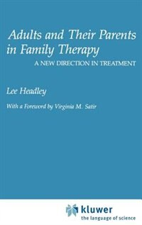 Book Adults and Their Parents in Family Therapy: A New Direction in Treatment by Lee Headley