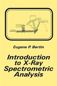 Book Introduction to X-Ray Spectrometric Analysis by Eugene P. Bertin