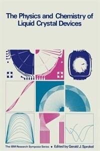 Book The Physics and Chemistry of Liquid Crystal Devices by Gerald J. Sprokel