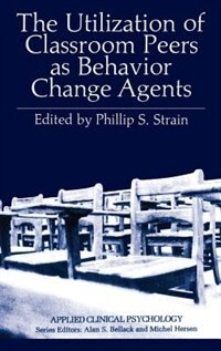 Book The Utilization of Classroom Peers As Behavior Change Agents by Phillip S. Strain
