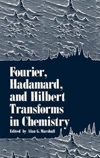 Book Fourier, Hadamard, And Hilbert Transforms In Chemistry by Alan Marshall