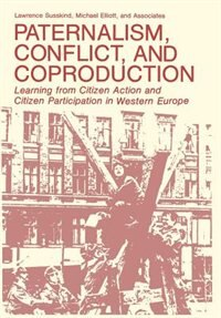 Book Paternalism, Conflict, and Coproduction: Learning from Citizen Action and Citizen Participation in… by Lawrence Susskind