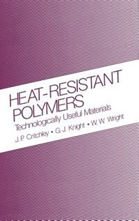Book Heat-Resistant Polymers: Technologically Useful Materials by J.P. Critchley
