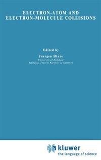 Book Electron-Atom and Electron-Molecule Collisions by Jürgen Hinze