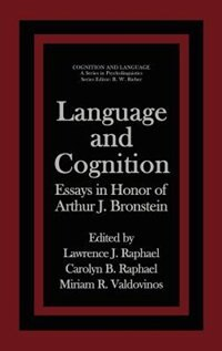 Book Language and Cognition: Essays in Honor of Arthur J. Bronstein by Lawrence J. Raphael