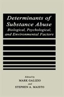 Book Determinants of Substance Abuse: Biological , Psychological, and Environmental Factors by Mark Galizio