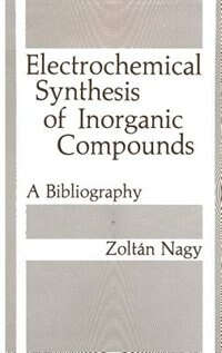 Book Electrochemical Synthesis of Inorganic Compounds: A Bibliography by Zoltan Nagy