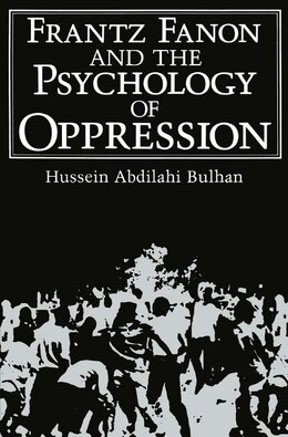 Book Frantz Fanon and the Psychology of Oppression by Hussein Abdilahi Bulhan