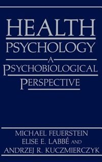 Book Health Psychology: A Psychobiological Perspective by Michael Feuerstein