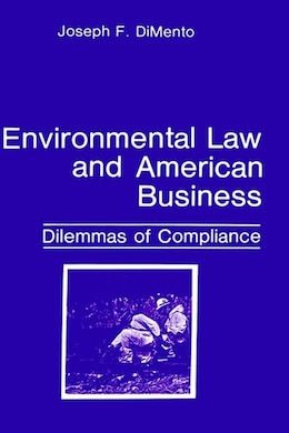 Book Environmental Law and American Business: Dilemmas of Compliance by Joseph F. DiMento