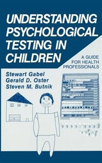 Book Understanding Psychological Testing In Children: A Guide For Health Professionals by Stewart Gabel
