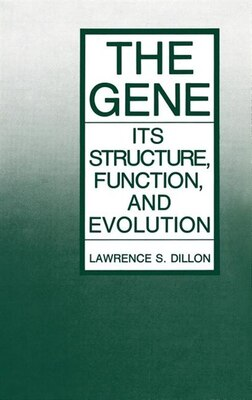 Book The Gene: Its Structure, Function, and Evolution by Lawrence S. Dillon
