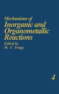 Book Mechanisms of Inorganic and Organometallic Reactions Volume 4 by M.V. Twigg