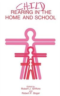 Book Child Rearing in the Home and School by Robert J. Griffore