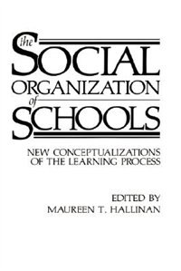 Book The Social Organization of Schools: New Conceptualizations of the Learning Process by Maureen T. Hallinan