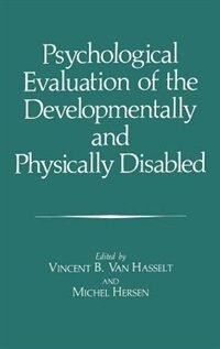 Book Psychological Evaluation of the Developmentally and Physically Disabled by Vincent B. Van Hasselt