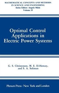 Book Optimal Control Applications in Electric Power Systems by G.S. Christensen