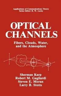 Book Optical Channels: Fibers, Clouds, Water And The Atmosphere by Sherman Karp