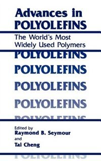 Book Advances in Polyolefins: The World's Most Widely Used Polymers by R.B. Seymour