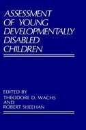 Book Assessment of Young Developmentally Disabled Children by Theodore D. Wachs