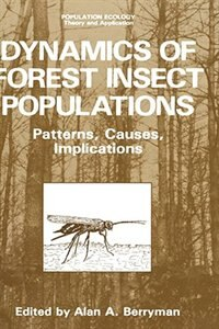 Book Dynamics of Forest Insect Populations: Patterns, Causes, Implications by Alan A. Berryman