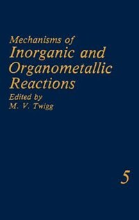 Book Mechanisms of Inorganic and Organometallic Reactions Volume 5 by M.V. Twigg