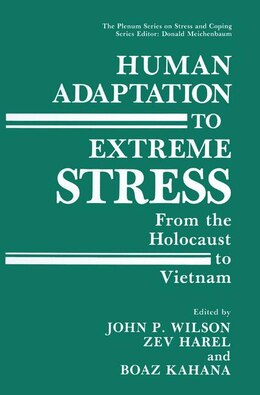 Book Human Adaptation To Extreme Stress: From The Holocaust To Vietnam by John P. Wilson