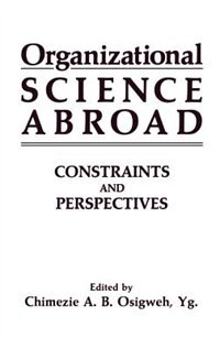 Book Organizational Science Abroad: Constraints and Perspectives by C.A.B., Yg. Osigweh