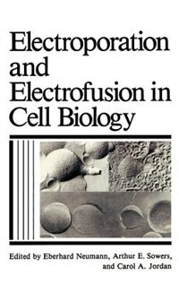 Book Electroporation and Electrofusion in Cell Biology by C.A. Jordan